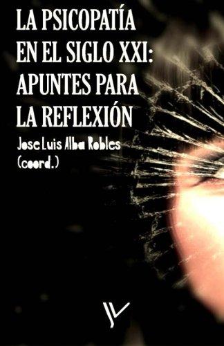 La psicopatía en el siglo XXI: Apuntes para la reflexión: Volume 3 (Criminología y Justicia) por Jose Luis Alba Robles