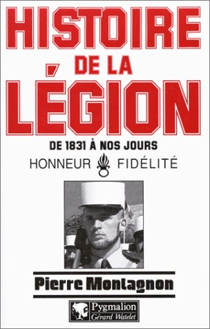 Histoire de la Légion étrangère de 1831 à nos jours : Honneur et Fidélité