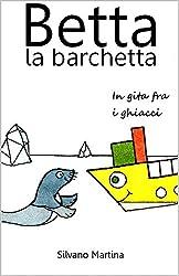 Betta la barchetta, in gita fra i ghiacci (Libro illustrato per bambini) (Italian Edition)