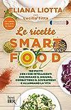 Le ricette Smartfood: 100 piatti con i cibi intelligenti che mimano il digiuno, combattono il sovrappeso e allungano la vita.