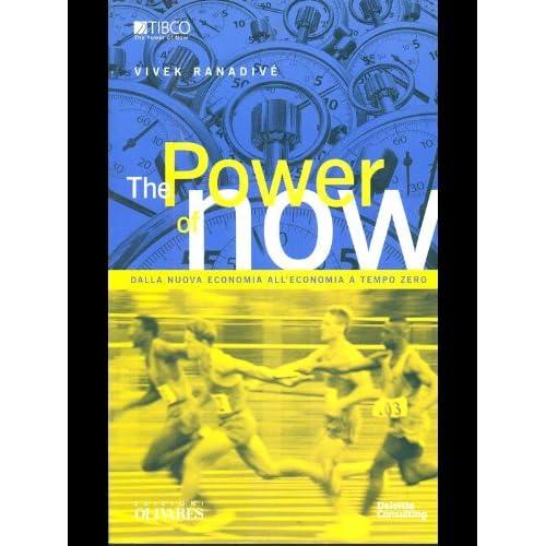 The Power Of Now. Dalla Nuova Economia All'economia A Tempo Zero