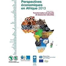Perspectives Economiques En Afrique 2013: Transformation Structurelle Et Ressources Naturelles (Oecd Development Centre)