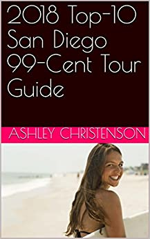 2018 Top-10 San Diego 99-Cent Tour Guide (English Edition) de [Christenson, Ashley]