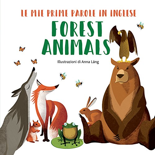 Forest animals. Le mie prime parole in inglese. Ediz. a colori