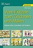 Vom Kritzeln zum Zeichnen und Malen: Bildnerisches Gestalten mit Kindern (1. Klasse/Vorschule)