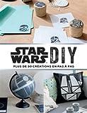 Star Wars DIY: Plus de 30 créations en pas à pas