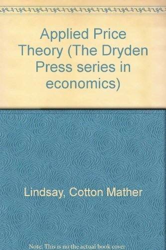 Applied Price Theory (Dryden Press series in economics) by Cotton Mather Lindsay (1984-03-01)
