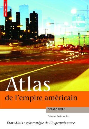 Atlas de l'empire américain : Etats-Unis : géostratégie de l'hyperpuissance
