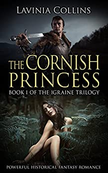 THE CORNISH PRINCESS: powerful historical fantasy romance (The Igraine Trilogy Book 1) by [Collins, Lavinia]