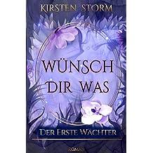 Wünsch dir Was: Der erste Wächter (Chronik der Wünsche, Band 1)