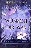 Wünsch dir Was: Der erste Wächter (Chronik der Wünsche, Band 1) - Kirsten Storm