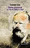Divine invasioni. La vita di Philip K. Dick (Fanucci Editore)