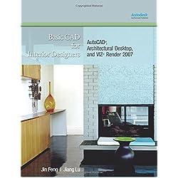 Basic CAD for Interior Designers: AutoCAD, Architectural Desktop, and VIZ Render 2007: AutoCAD, Architectural Desktop, and VIZ Render 2007