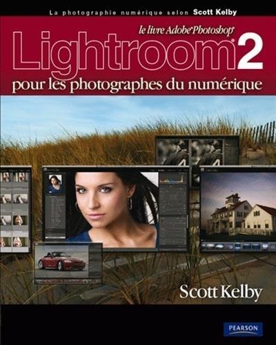 Lightroom 2 pour les photographes du numérique par Scott Kelby