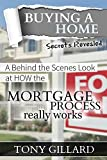 Buying a Home: A Behind The Scenes Look At How The Mortgage Process Really Works (English Edition)