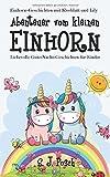 Einhorn-Geschichten von Kleeblatt und Lily: Abenteuer vom kleinen Einhorn.: Liebevolle