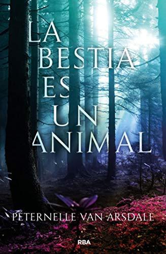 La bestia es un animal (FICCIÓN YA) por Peternelle Van Arsdale