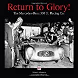 Return to Glory!: The Mercedes 300 SL Racing Car by Robert Ackerson (2013-11-30)