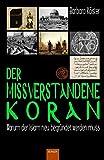 Der missverstandene Koran: Warum der Islam neu begründet werden muss
