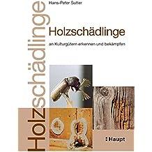 Holzschädlinge an Kulturgütern erkennen und bekämpfen: Handbuch für Denkmalpfleger, Restauratoren, Konservatoren, Architekten und Holzfachleute
