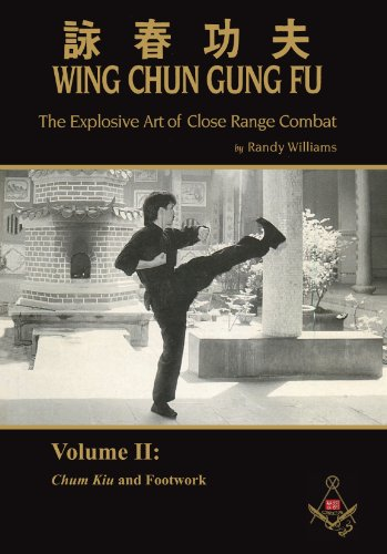 Randy Williams Wing Chun Gung Fu Explosive Art of Close Range Combat Vol. 2: Chum Kiu and Footwork (English Edition)