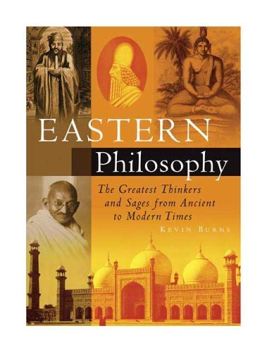 Eastern Philosophy: The Greatest Thinkers and Sages from Ancient to Modern Times by Kevin Burns (2006-05-02)