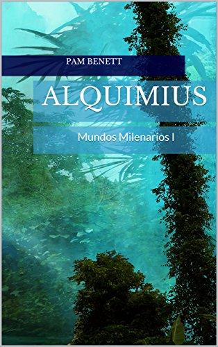 ALQUIMIUS: Mundos Milenarios I por Pam Benett