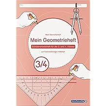 Mein Geometrieheft 3/4: Schülerarbeitsheft für die 3. und 4. Klasse zum selbstständigen Arbeiten