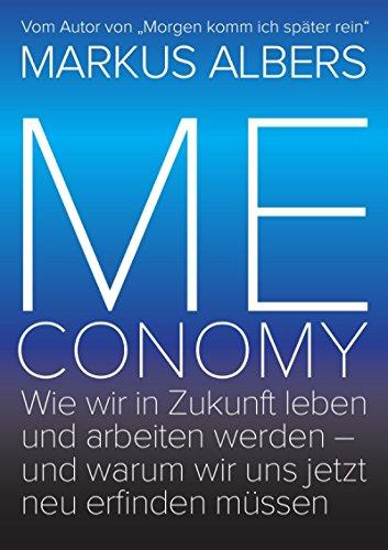 Meconomy: Wie wir in Zukunft leben und arbeiten werden - und warum wir uns jetzt neu erfinden müssen (Blue Edition) -