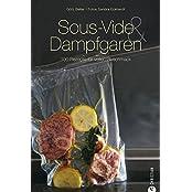 Sous-Vide & Dampfgaren: 100 Rezepte für vollen Geschmack (Cook & Style)