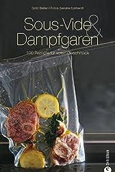 Sous-Vide & Dampfgaren: 100 Rezepte für vollen Geschmack. Das Sous-Vide-Kochbuch mit internationalen Rezepten aus dem Dampfgarer und Wasserbad inkl. Tipps zur schonenden Garmethode (Cook & Style)