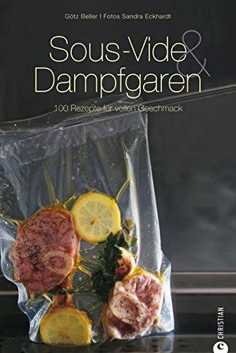Preisvergleich Produktbild Sous-Vide & Dampfgaren: 100 Rezepte für vollen Geschmack. Das Sous-Vide-Kochbuch mit internationalen Rezepten aus dem Dampfgarer und Wasserbad inkl. Tipps zur schonenden Garmethode (Cook & Style)