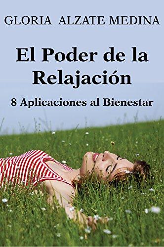 El Poder de la Relajación: 8 Aplicaciones a tu Bienestar (Bienestar Psicológico nº 2) por Gloria Alzate Medina