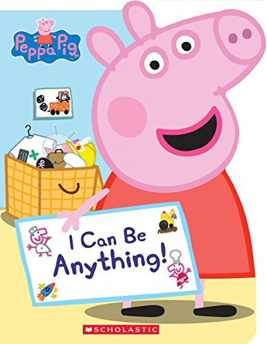 I Can Be Anything! (Peppa Pig) (Nick Peppa Jr Pig)