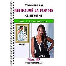 Comment j'ai retrouvé la forme sainement: Volume 1 - La préparation (Mincir autrement) (French Edition)