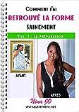 Telecharger Livres Comment j ai retrouve la forme sainement Volume 1 La preparation Mincir autrement (PDF,EPUB,MOBI) gratuits en Francaise