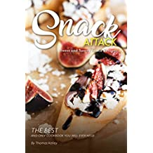 Snack Attack: Sweet and Savory Snack Recipes The Best and Only Cookbook You Will Ever Need (English Edition)