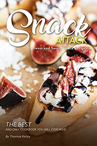 Snack Attack: Sweet and Savory Snack Recipes The Best and
