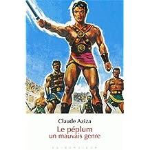 Le Peplum, Un Mauvais Genre (50 Questions) (French Edition) by Claude Aziza (2009-11-17)