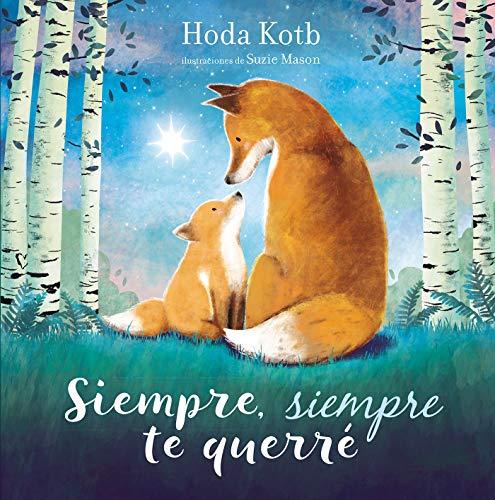 Siempre, siempre te querré (Cuentos infantiles) por Hoda Kotb