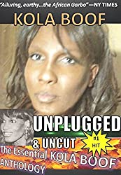 KOLA BOOF Unplugged and Uncut: The Essential Kola Boof Anthology (English Edition)
