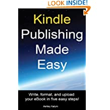 Kindle Publishing Made Easy: Write, Format, and Upload your eBook in five easy steps!