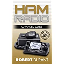 Ham Radio: Advanced Guide (Ham radio, Self reliance, Communication, Survival, User Guide, Entertainments, Radio, guide, reference books) (English Edition)