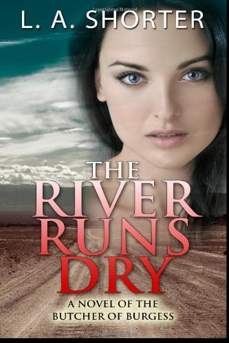 The River Runs Dry: A Novel of the Butcher of Burgess