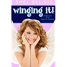 Winging It!: Confessions of an Angel In Training by Shel Delisle (2012-03-22)