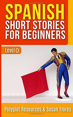 Spanish Short Stories for Beginners: Level 0: Volume 1 (Spanish for Beginners)