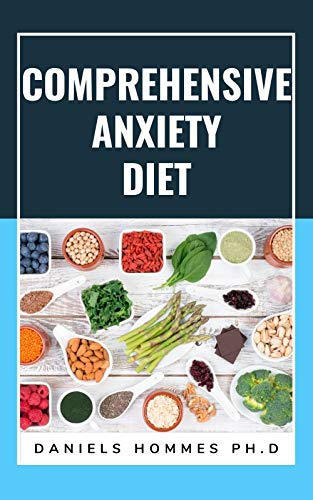 COMPREHENSIVE ANXIETY DIET: Food Diet Meal Plan Including Recipe and Cookbook For Chronic Anxiety and Depression (English Edition)