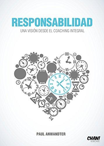 Responsabilidad: Una Visión desde el Coaching Integral por Paul Anwandter