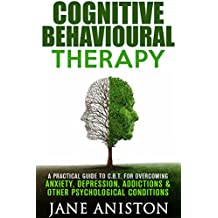 Cognitive Behavioral Therapy (CBT): A Practical Guide To CBT For Overcoming Anxiety, Depression, Addictions & Other Psychological Conditions (Cognitive ... Eating disorder) (English Edition)