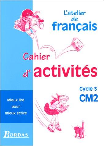 Français. CM2, cycle 3. Mieux lire pour mieux écrire. Cahier d'activités. Per la Scuola elementare